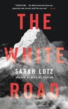 The White Road ebook by Sarah Lotz