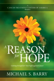 A Reason for Hope - Gaining Strength for Your Fight against Cancer ebook by Michael S. Barry