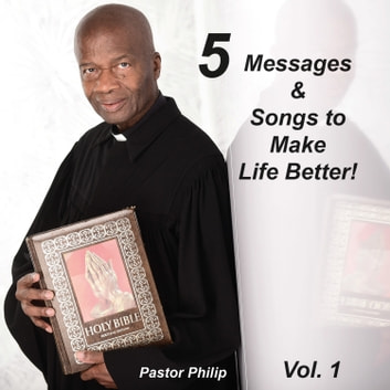 5 Messages & Songs to Make Life Better! audiobook by Philip Critchlow,Philip Critchlow