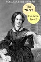 The Works Of Charlotte Brontë ebook by charlotte Brontë