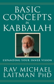 Basic Concepts in Kabbalah - Expanding Your Inner Vision ebook by Rav Michael Laitman