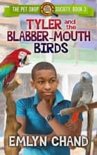 Tyler and the Blabber-Mouth Birds - The Pet Shop Society, #3 ebook by Emlyn Chand