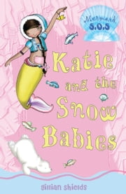 Katie and the Snow Babies: Mermaid S.O.S. #8 - Mermaid S.O.S. #8 ebook by Gillian Shields,Helen Turner