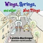 Wings, Springs, and Other Neat Things ebook by Cynthia MacGregor, Fifi Lavender