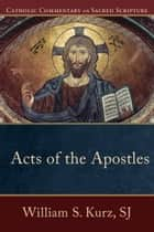 Acts of the Apostles (Catholic Commentary on Sacred Scripture) ebook by William S. SJ Kurz, Peter Williamson, Mary Healy