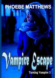 Vampire Escape - Turning Vampire, #3 ebook by Phoebe Matthews