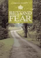 Beyond Fear ebook by Vernell Everett