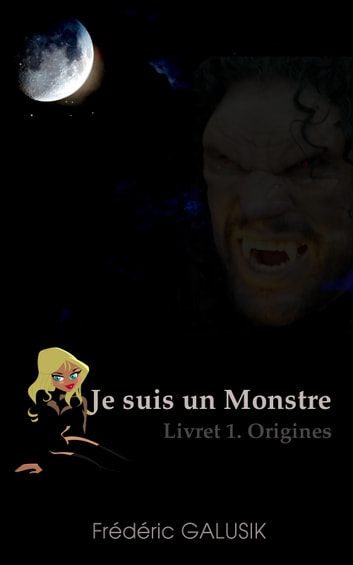 Je suis un monstre. - Livret 1. Origines. eBook by Frédéric Galusik