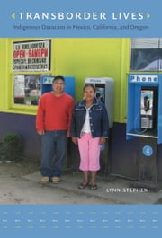Transborder Lives - Indigenous Oaxacans in Mexico, California, and Oregon ebook by Lynn Stephen