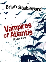 Vampires of Atlantis - A Love Story ebook by Brian Stableford