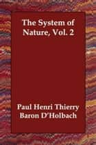 The System Of Nature, Vol. 2 ebook by Baron D'Holbach