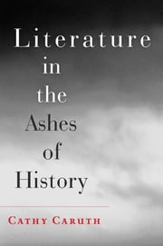 Literature in the Ashes of History ebook by Cathy Caruth