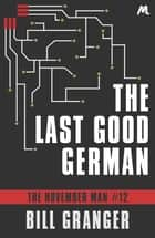 The Last Good German - The November Man Book 12 ebook by Bill Granger