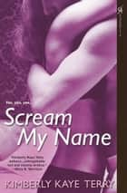 Scream My Name ebook by Kimberly Kaye Terry
