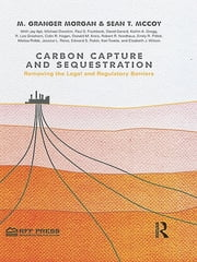 Carbon Capture and Sequestration - Removing the Legal and Regulatory Barriers ebook by M. Granger Morgan,Sean T. McCoy