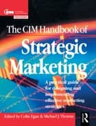 CIM Handbook of Strategic Marketing ebook by Colin Egan, Michael Thomas