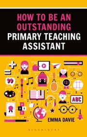 How to be an Outstanding Primary Teaching Assistant ebook by Emma Davie