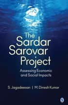 The Sardar Sarovar Project - Assessing Economic and Social Impacts 電子書 by S. Jagadeesan, M. Dinesh Kumar