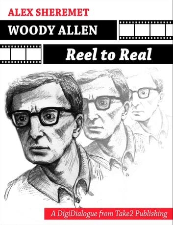 WOODY ALLEN: REEL TO REAL - Alex Sheremet presents one of the most thorough and considered critiques on Woody Allen's complete body of cinema work as well as the critical debates that surround it … but his text is only part of the full story. ebook by Alex Sheremet
