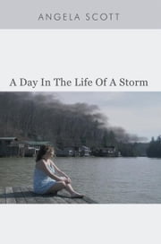 A Day In The Life Of A Storm ebook by Angela Scott
