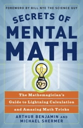 Secrets of Mental Math - The Mathemagician's Guide to Lightning Calculation and Amazing Math Tricks ebook by Arthur Benjamin,Michael Shermer