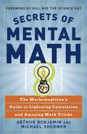 Secrets of Mental Math - The Mathemagician's Guide to Lightning Calculation and Amazing Math Tricks ebook by Arthur Benjamin, Michael Shermer
