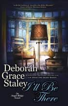 I'll Be There ebook by Deborah Grace Staley