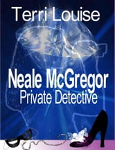 Neale McGregor - Private Detective ebook by Terri Louise