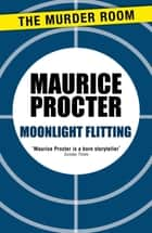 Moonlight Flitting ebook by Maurice Procter