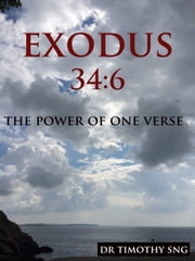 The Power of One Verse Exodus 34:6 ebook by Dr.Timothy Sng