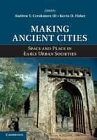 Making Ancient Cities ebook by Andrew T. Creekmore, III,Kevin D. Fisher