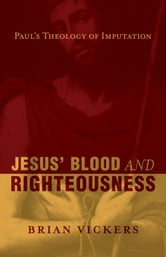 Jesus' Blood and Righteousness - Paul's Theology of Imputation ebook by Brian Vickers