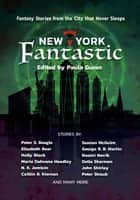 New York Fantastic - Fantasy Stories from the City that Never Sleeps ebook by Paula Guran