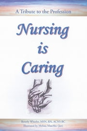 Nursing Is Caring ebook by Beverly Wheeler, MSN, RN, ACNS-BC