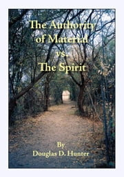 The Authority of Material vs. the Spirit ebook by Hunter,Douglas D.