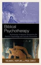 Biblical Psychotherapy - Reclaiming Scriptural Narratives for Positive Psychology and Suicide Prevention ebook by Kalman J. Kaplan, Thomas H. Jobe, Paul Cantz