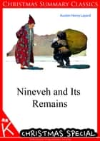 Nineveh and Its Remains eBook by Austen Henry Layard