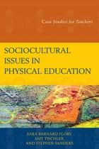 Sociocultural Issues in Physical Education ebook by Sara Barnard Flory,Amy Tischler,Stephen Sanders