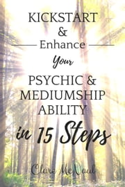 Kickstart & Enhance Your Psychic & Mediumship Ability in 15 Steps ebook by Clare McNaul