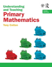 Understanding and Teaching Primary Mathematics ebook by Tony Cotton