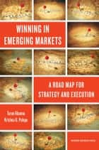 Winning in Emerging Markets ebook by Tarun Khanna,Krishna G. Palepu