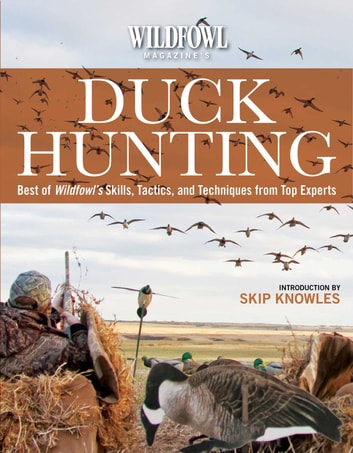Wildfowl Magazine's Duck Hunting - Best of Wildfowl's Skills, Tactics, and Techniques from Top Experts ebook by