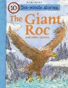 The Giant Roc and Other Stories ebook by Miles Kelly