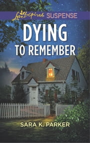 Dying to Remember ebook by Sara K. Parker