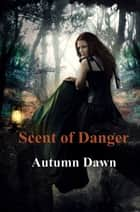 Scent of Danger ebook by Autumn Dawn