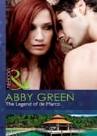 The Legend of de Marco (Mills & Boon Modern) ebook by Abby Green