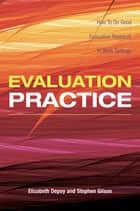 Evaluation Practice ebook by Elizabeth DePoy,Stephen Gilson