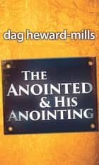 The Anointed and His Anointing ebook by Dag Heward-Mills
