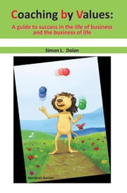 Coaching by Values (CBV): - A guide to success in the life of business and the business of life ebook by Simon L. Dolan