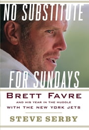 No Substitute for Sundays - Brett Favre and His Year in the Huddle with the New York Jets ebook by Steve Serby